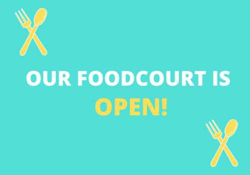 Our Foodcourt is open