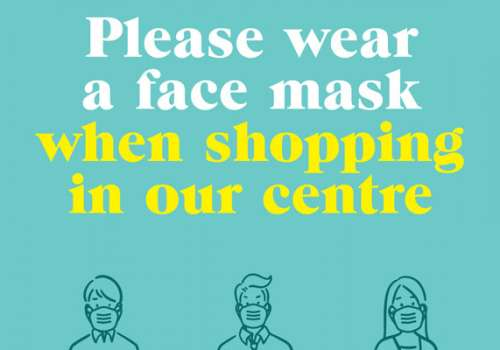 Please wear a face mask when shopping at our Centre